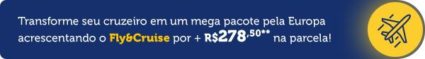 Transforme seu cruzeiro em um mega pacote pela Europa acrescentando o Fly&Cruise por + R$278,50** na parcela!