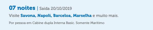 07 noites | Saída 20/10/2019Visite Savona, Napoli, Barceloa, Marselha e muito mais.Por pessoa em Cabine dupla Interna Basic. Taxas inclusas.