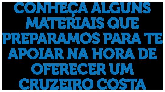 Conheça alguns materiais que preparamos para te apoiar na hora de oferecer um Cruzeiro Costa