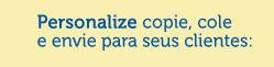 Personalize copie, colee envie para seus clientes: