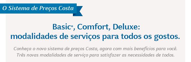 O Sistema de Preços Costa: Basic*, Comfort, Deluxe: modalidades de serviços para todos os gostos.