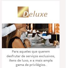 CABINE DELUXE: Para aqueles que querem desfrutar de serviços exclusivos, itens de luxo, e a mais ampla gama de privilégios.