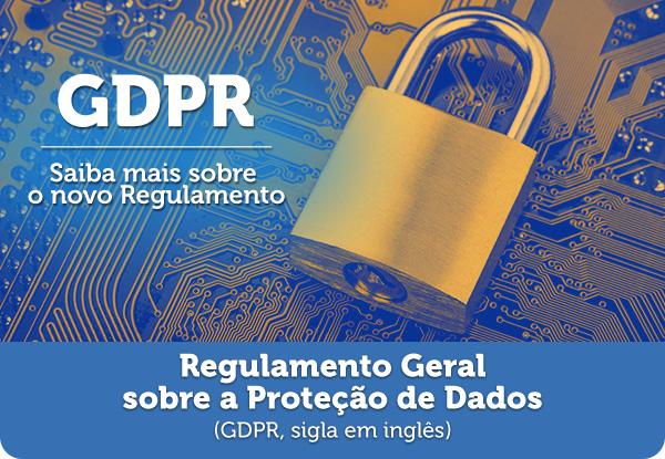 Regulamento Geral sobre a Proteção de Dados (GDPR, sigla em inglês)