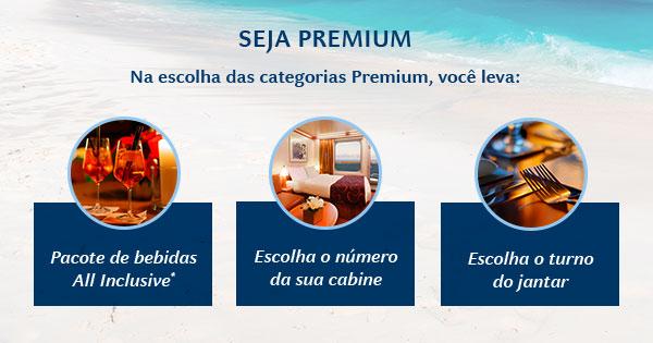 SEJA PREMIUM: Na escolha das categorias Premium, você leva:
