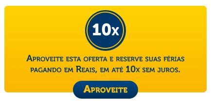 Aproveite esta oferta e reserve suas férias pagando em Reais, em até 10x sem juros.