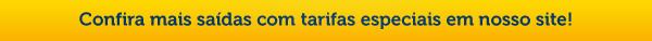 Confira mais saídas com tarifas especiais em nosso site!