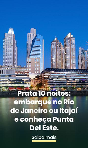 PRATA 10 NOITES: EMBARQUE NO RIO DE JANEIRO OU ITAJAÍ E CONHEÇA PUNTA DEL ESTE.
