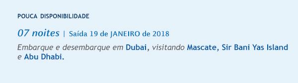 POUCA DISPONIBILIDADE - 07 NOITES | SA�DA 19 DE JANEIRO DE 2018, EMBARQUE E DESEMBARQUE EM DUBAI, VISITANDO MASCATE, SIR BANI YAS INSLAND E ABU DHABI.