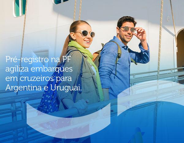 Pre-registro na PF agiliza embarques em cruzeiros para Argentina e Uruguai.