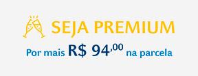 Seja Premium por mais R$94,00 na parcela