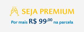 Seja Premium por mais R$99,00 na parcela