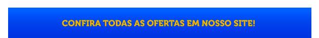 CONFIRA TODAS AS OFERTAS EM NOSSO SITE!