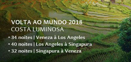 Volta ao Mundo 2018 | Costa Luminosa  |  • 34 noites: Veneza à Los Angeles  |  • 40 noites: Los Angeles à Singapura  |  • 32 noites: Singapura à Veneza