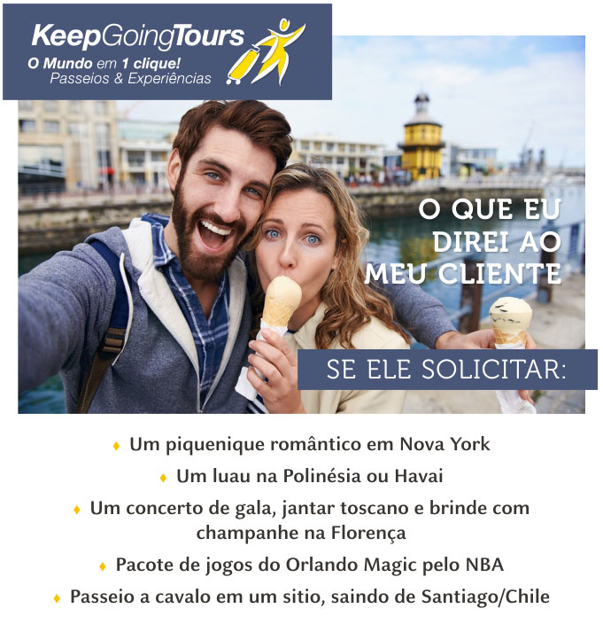 O QUE EU DIREI AO MEU CLIENTE SE ELE SOLICITAR:   KEEP GOING TOURS - SURPREENDA O SEU CLIENTE!   www.keepgoingtours.com
