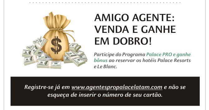 AMIGO AGENTE: VENDA E GANHE EM DOBRO ! REGISTRE-SE JÁ  -  www.agentespropalacelatam.com
