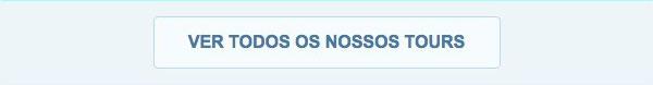 VER TODOS OS NOSSOS TOURS